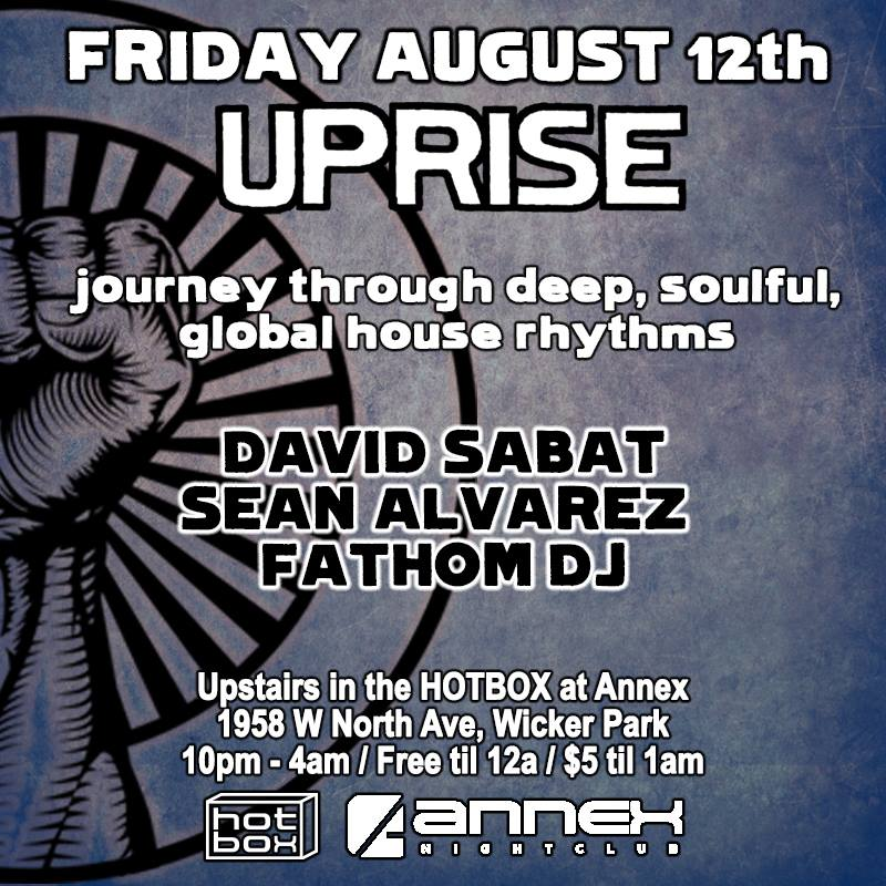 Friday August 12th: UPRISE! w/Sean Alvarez, David Sabat, Fathom DJ