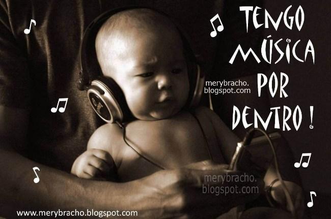 Postal tengo música por dentro. Postales cristianas de música, para músicos, motivación a escuchar música, bebé escucha música.  Imágenes lindas para compartir por facebook, pin, twitter.