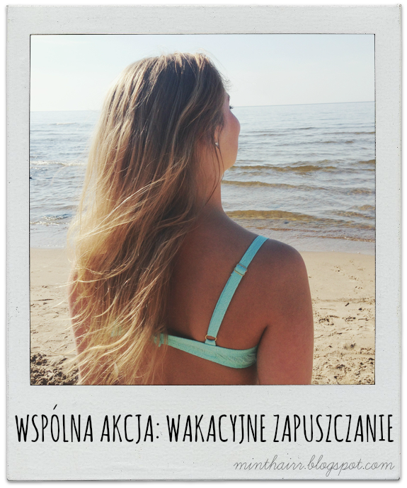 Wakacyjne zapuszczanie włosów - DOŁĄCZ DO AKCJI - edycja II