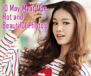 Top 10 May Myat Noe Hot and Beautiful Photos