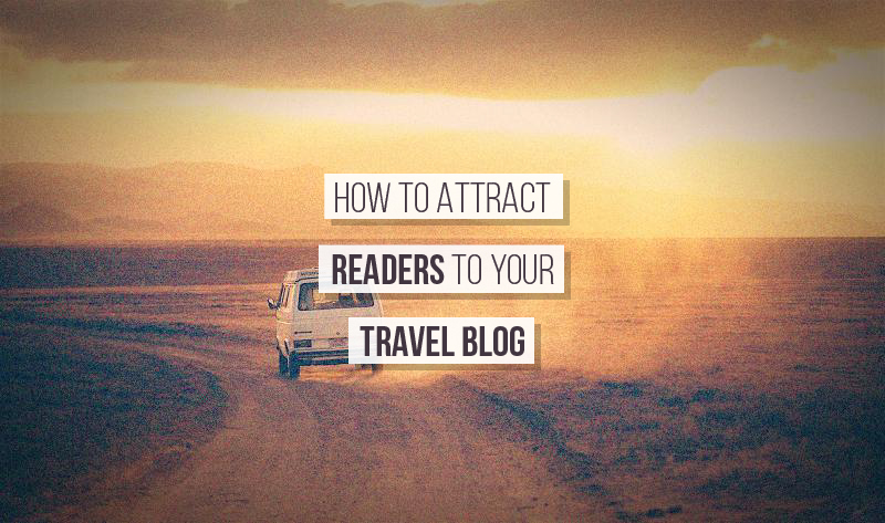 How to Attract Readers to Your Travel Blog