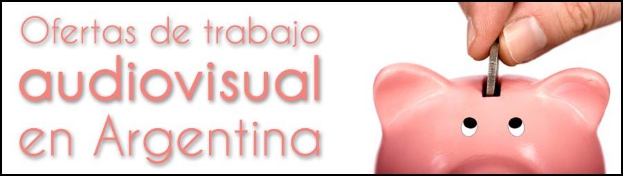 Ofertas de trabajo audiovisual en Argentina