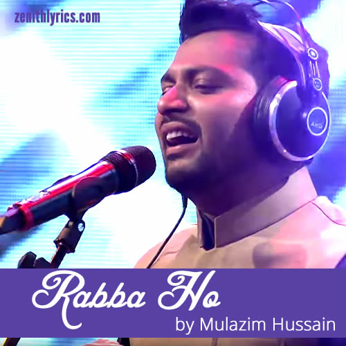 Rabba Ho Lyrics of Mulazim Hussain