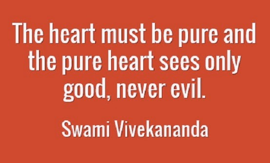 The heart must be pure and the pure heart sees only good, never evil.