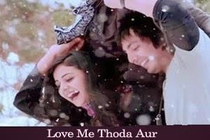 Love Me Thoda Aur