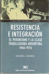 Resistencia e Integración. El Peronismo y la clase trabajadora Argentina, 1946-76