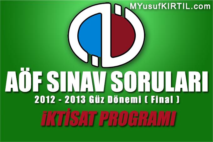 Açıköğretim Fakültesi ( AÖF ) İktisat Bölümü / Programı 2012 - 2013 Güz Dönemi Dönem Sonu Sınavı ( Final ) Soruları İndir