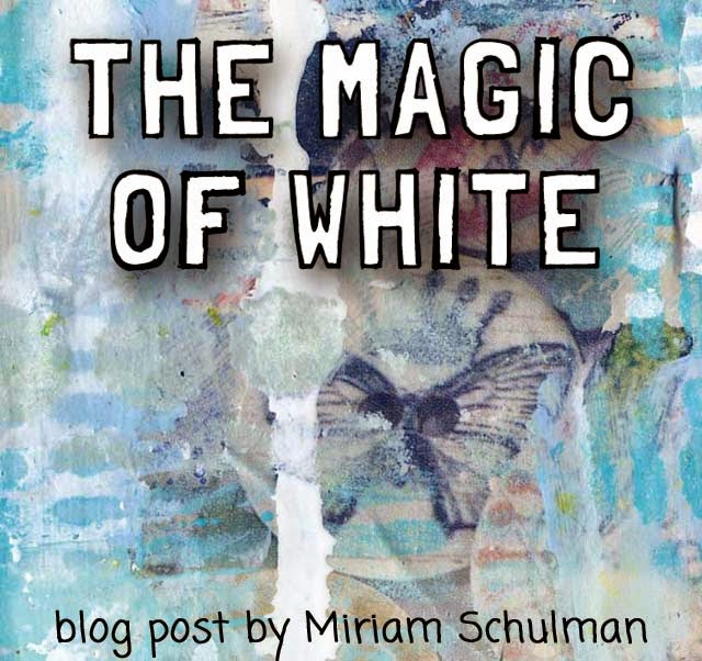 mixed media collage art http://schulmanart.blogspot.com/2015/05/the-magic-of-white.html