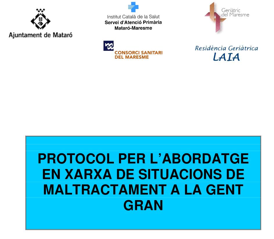 http://www.mataro.cat/portal/contingut/document/originals/Serveis_Socials/Documents_2012/protocol_abordatge_maltractament_gent_gran_2011.pdf