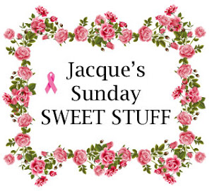 Jacque's Sunday SWEET STUFF!!!!!