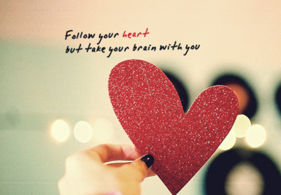 """Follow your heart, but take your brain with you."" ~"