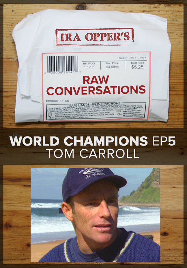 Raw Conversations - World Champions - Episode 5 - Tom Carroll (2015)