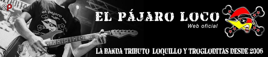 El Pájaro Loco - La primera banda tributo oficial Loquillo y Trogloditas