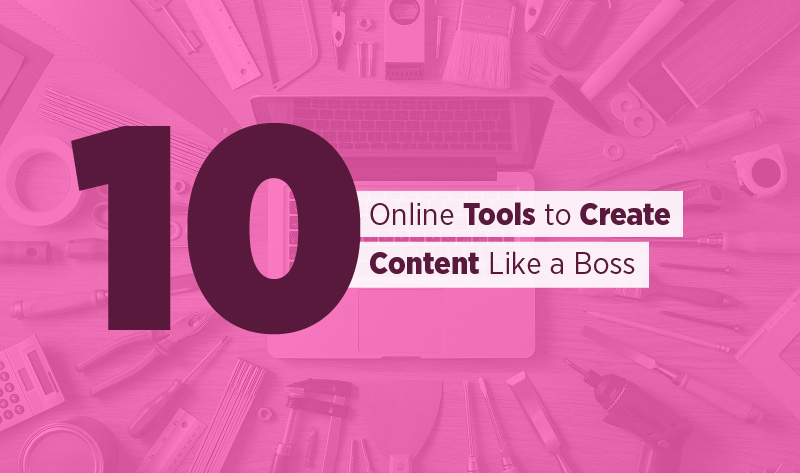 10 Must-Have Tools for Content Marketers