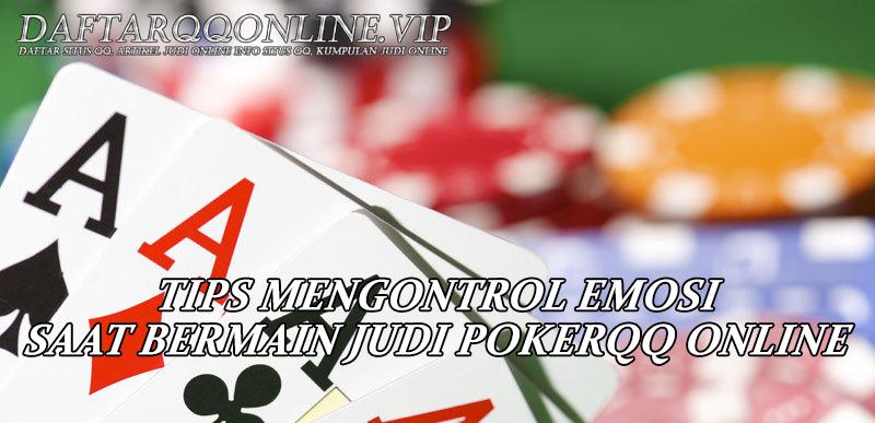 Tips Mengontrol Emosi Saat Bermain Judi Poker QQ Online