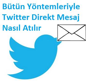 Bütün Yöntemleriyle Twitter Direkt Mesaj Nasıl Atılır