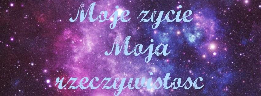moje życie moja rzeczywistość