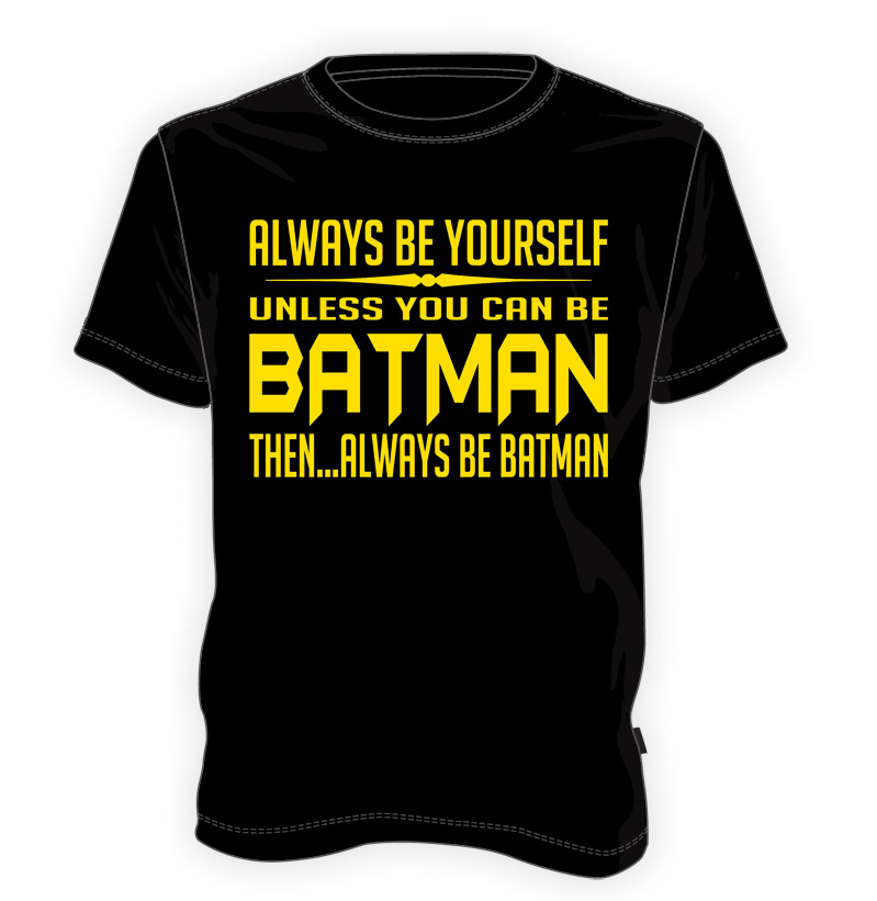 Always be yourself, unless you can be Batman, then... always be Batman