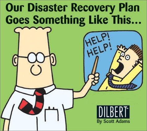 Dilbert DR Plan: HELP HELP