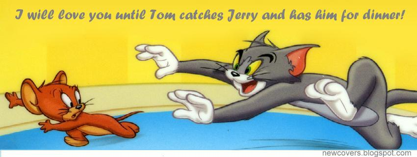 new facebook covers i will love you until tom catches jerry
