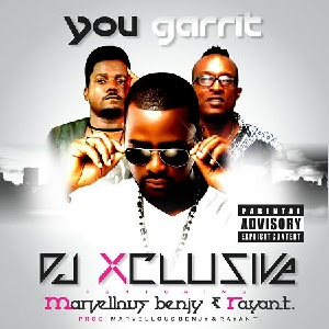 Download You garrit By DJ Xclusive Ft Marvellous Benjy & Rayan T