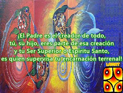 El Padre es el creador de todo, tú, su hijo, eres parte de esa creación y tu Ser Superior o Espíritu Santo, es quien supervisa tu encarnación terrenal.