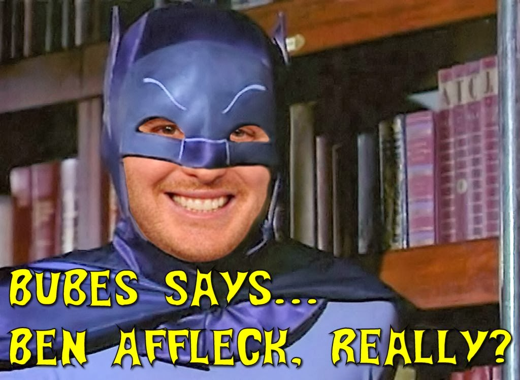Bubes Says - Ben Affleck, Really?