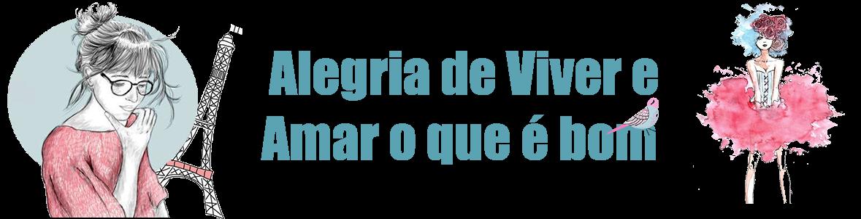 ALEGRIA DE VIVER E AMAR O QUE É BOM!!