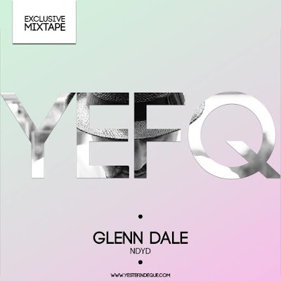YEFQ Exclusive Mixtape By... Glenn Dale
