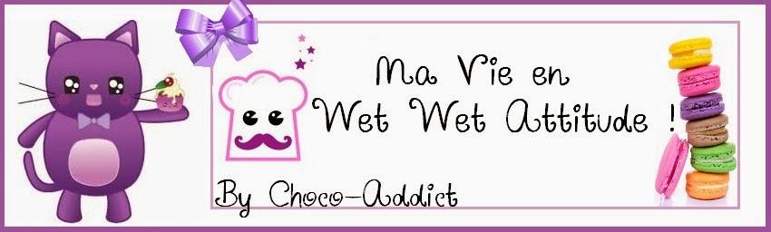 WWA - Ma vie en Wet Wet Attitude