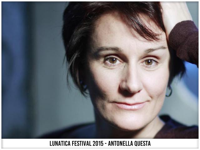 Lunatica Festival 2015 - Antonella Questa