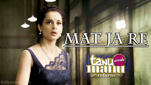 Mat Ja Re Lyrics Tanu Weds Manu Returns