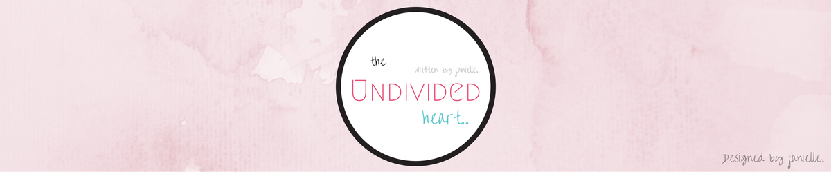 The Undivided Heart | Writings by Janielle