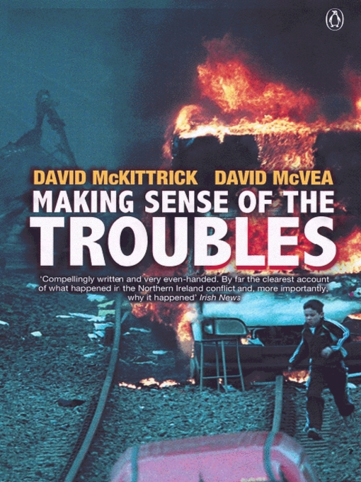Making Sense of the Troubles: The Story of the Conflict in Northern Ireland David McKittrick and David McVea
