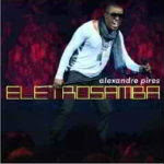 Alexandre Pires – Eletrosamba Ao Vivo 2012