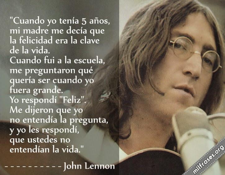 frases de John Lennon, cantante y compositor británico. Cuando tenía 5 años, mi madre me decía...