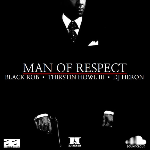 "Black Rob & Thirstin Howl III - ""Man Of Respect"""