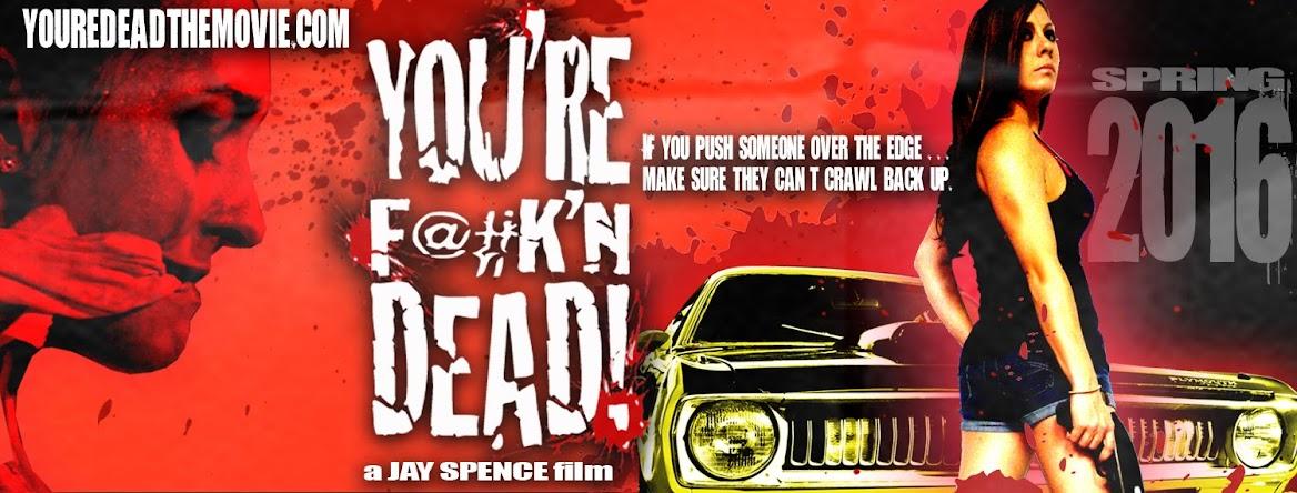YOU'RE F**K'N DEAD!