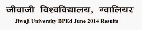 Jiwaji University BPEd June 2014 Results