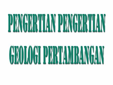 Pengertian Pengertian Geologi Pertambangan