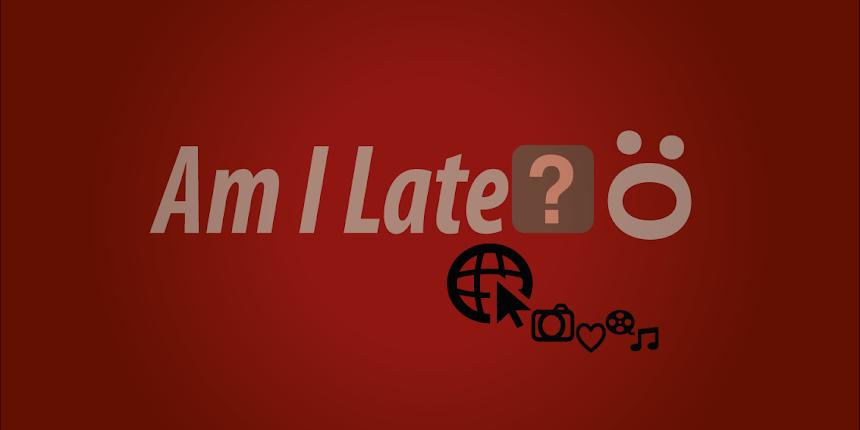 Am I Late?