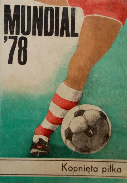 """Okładka publikacji """"Mundial '78. Kopnięta piłka"""" Jacka Semkowicza"""