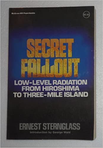 "Entire Text of ""Secret Fallout"" Low-Level Radiation from Hiroshima to Three Mile Island"