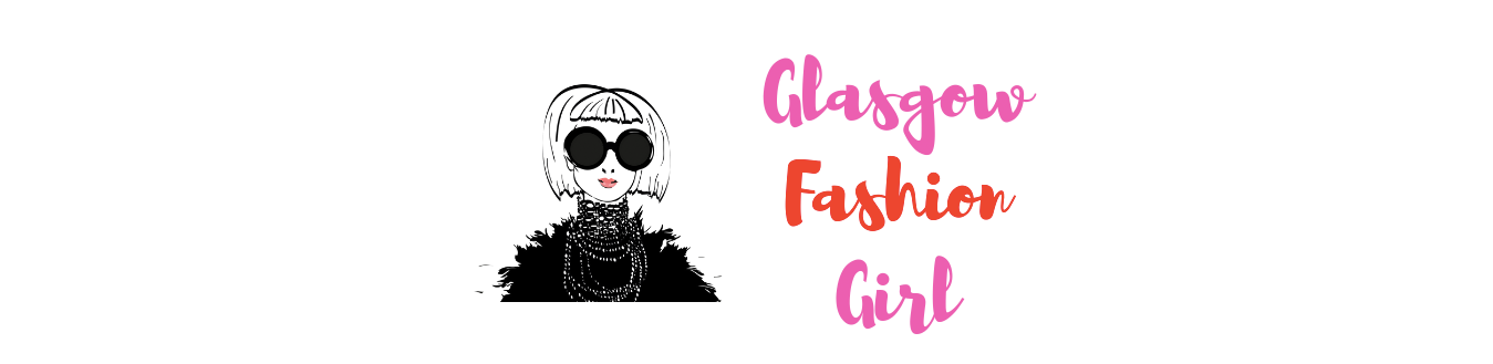 Glasgowfashiongirl - Scottish Fashion and Lifestyle Blog