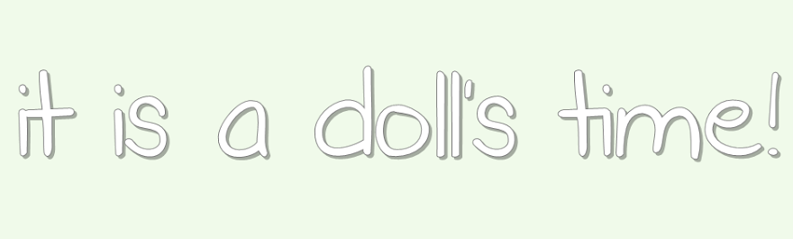 it is a doll's time!
