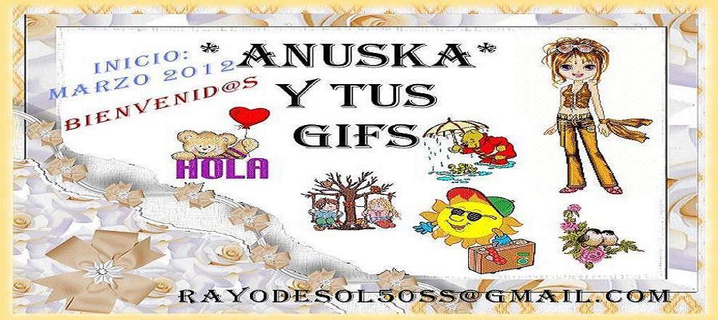 *ANUSKA* Y TUS GIFS