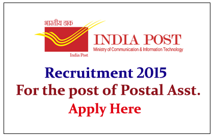 Postal Department Hiring for the post of Postal Assistant 2015