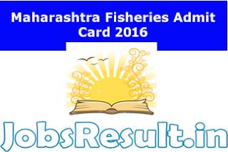 Maharashtra Fisheries Admit Card 2016