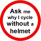 Ask me why I cycle without a helmet