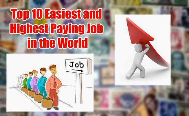 Top 10 Easiest and  Highest Paying Job in the World